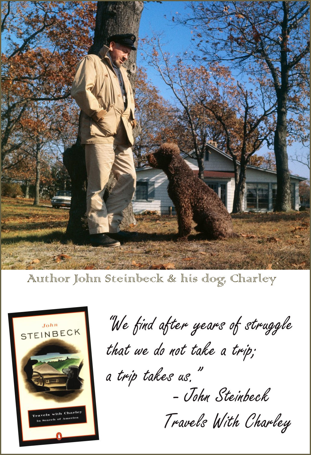 John Steinbeck traveled with his dog, Charley, and wrote about it.