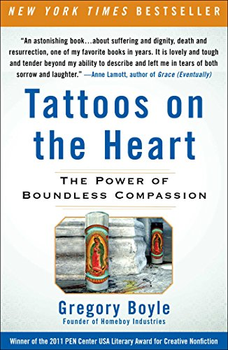 Tattoos on the Heart - The Power of Boundless Compassion - Gregory Boyle's book of stories about working with young gang members in Los Angeles - a true story of compassion in action.