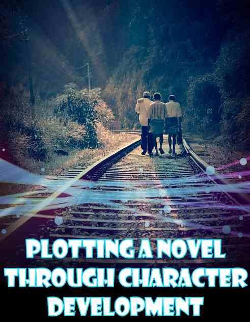 Plotting a Novel Through Character Development