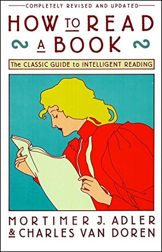 How to Read a Book - classic guide to reading... really a great book.