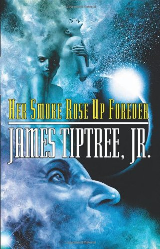 Her Smoke Rose Up Forever - a collection of the best short stores by James Tiptree Jr.