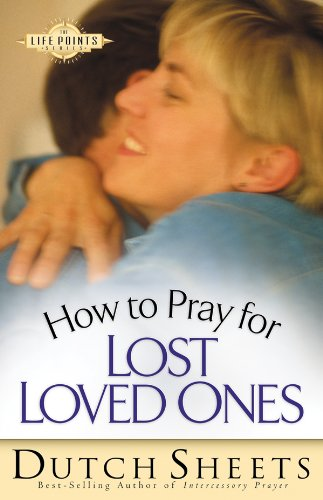 How to Pray for Lost Loved Ones, by Dutch Sheets.