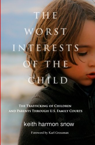 Worst Interests of the Child: The Trafficking of Children and Parents Through U.S. Family Courts by Keith Harmon Snow.