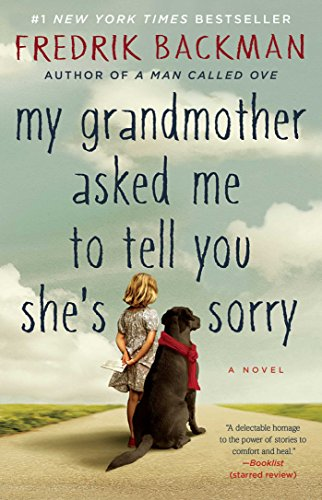 My Grandmother Asked Me to Tell You She's Sorry, by Fredrik Backman