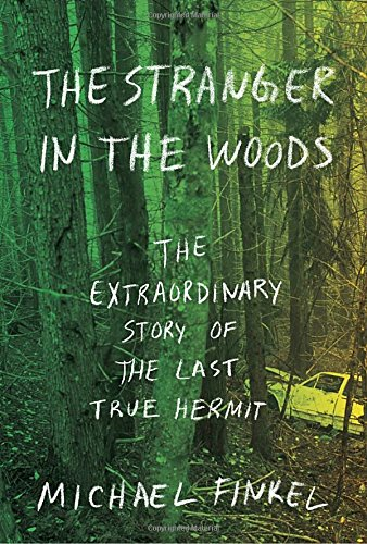 The Stranger in the Woods - awesome book by Michael Finkel