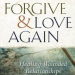 Forgive and Love Again: Healing Wounded Relationships – Book Lady's Review
