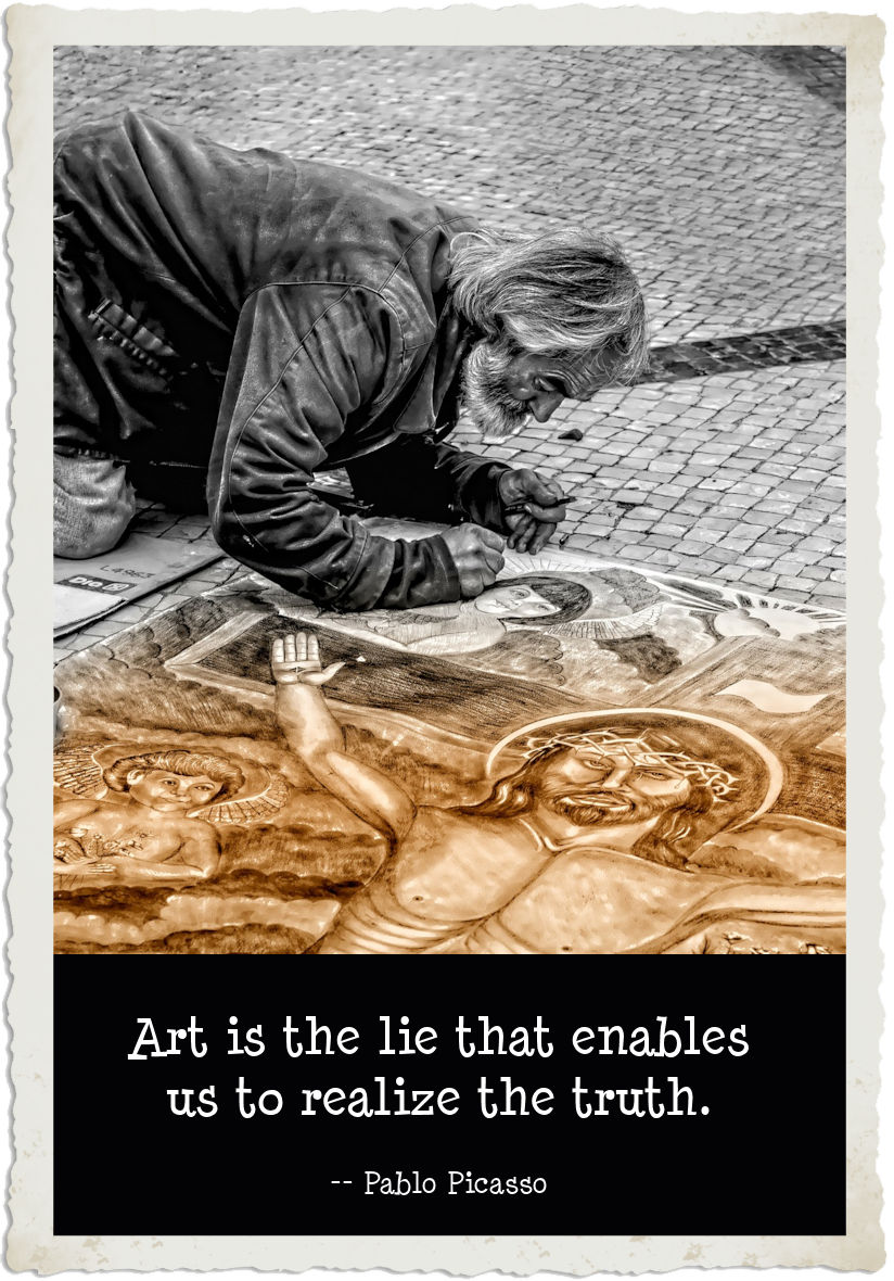 """Art is the lie that enables us to realize the truth."""" Pablo Picasso"""
