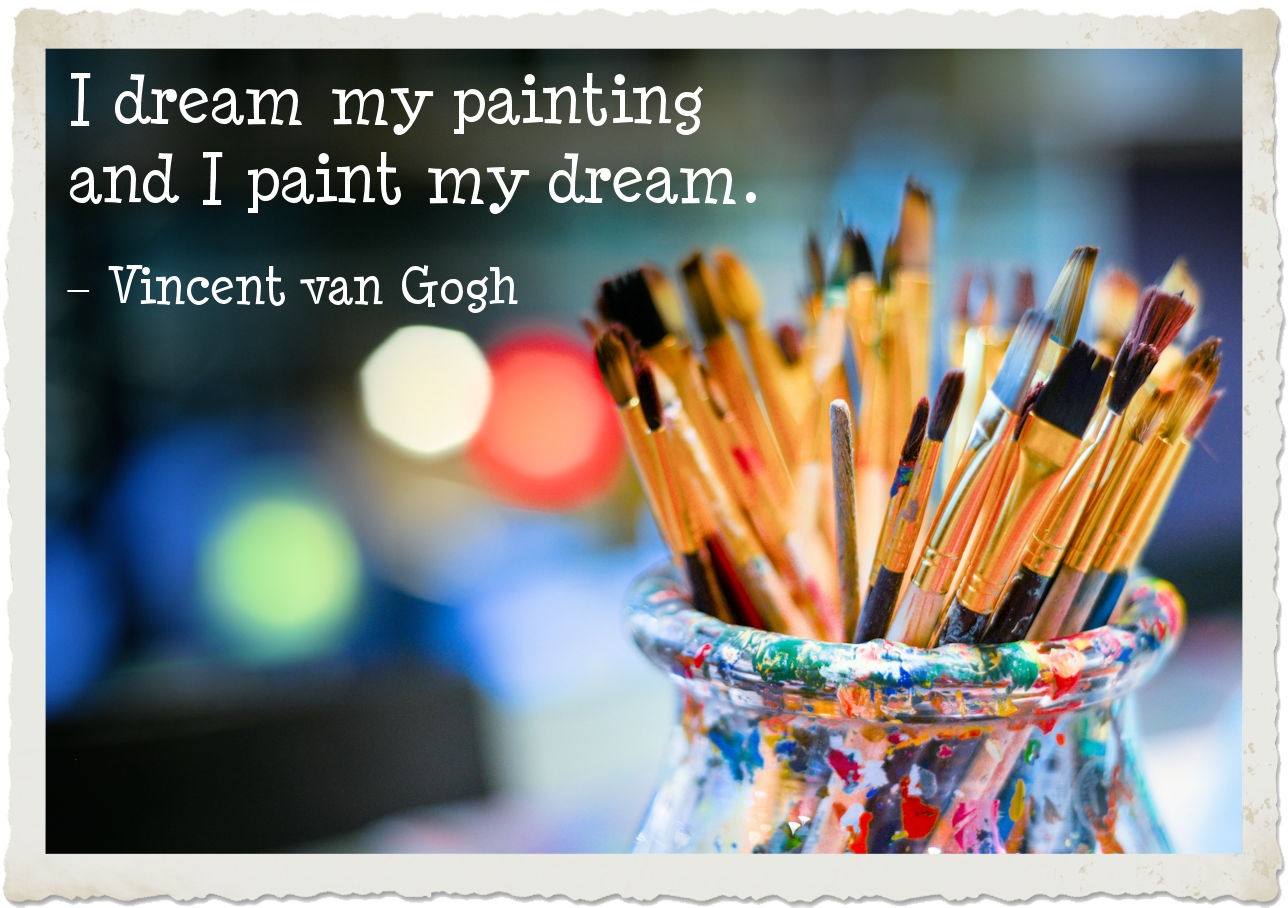 """""""I dream my painting and I paint my dream."""" ? Vincent Willem van Gogh"""