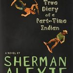 The Absolutely True Diary of a Part-Time Indian, by Sherman Alexie