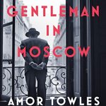 A Gentleman in Moscow, by Amor Towles