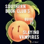 The Southern Book Club's Guide to Slaying Vampires, by Grady Hendrix